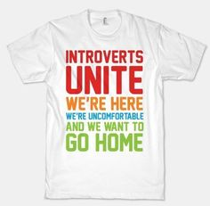 http://www.lookhuman.com/design/57572  Introverts Unite!