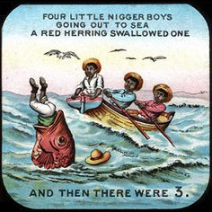 Ten Little Niggers is the name of a children's poem, sometimes set to music, which celebrates the deaths of ten Black children, one-by-one