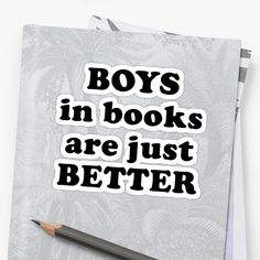 'Boys in books are just better' Sticker by fictiophilia Gifts For Bookworms, Decorate Notebook, Glossier Stickers, Sell Your Art, Sticker Design, Book Worms, Book Lovers, Fangirl, Finding Yourself