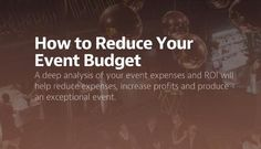 How to Reduce Your Event Budget A deep analysis of your event expenses and ROI will help reduce expenses, increase profits and produce an exceptional event. #EventProfs
