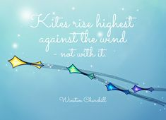 Quote of the Week: Kites Rise Highest Against The Wind – Not With It. #quotes #motivationalquote