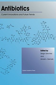 Antibiotics : current innovations and future trends / edited by Sergio Sánchez and Arnold L. Demain