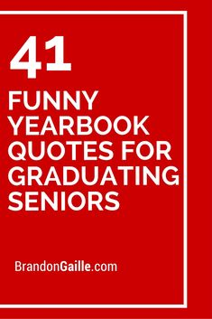 41 Funny Yearbook Quotes for Graduating Seniors