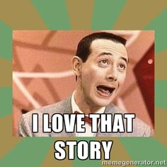 I love that story - PEE WEE HERMAN   Meme Generator