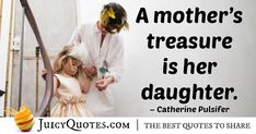 """""""A mother's treasure is her daughter. Mom Quotes, Best Quotes, Treasure Quotes, Picture Quotes, Daughter, Pictures, Photos, Momma Quotes, Best Quotes Ever"""