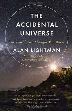 The Accidental Universe: The World You Thought You Knew by Alan Lightman #Books #Science