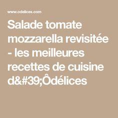 Salade tomate mozzarella revisitée - les meilleures recettes de cuisine d'Ôdélices