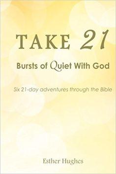 Take 21: Bursts of Quiet With God: Esther J. Hughes: 9781511416054: Amazon.com: Books