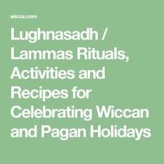 Lughnasadh / Lammas Rituals, Activities and Recipes for Celebrating Wiccan and Pagan Holidays