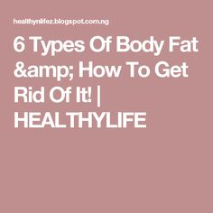 6 Types Of Body Fat & How To Get Rid Of It!   HEALTHYLIFE