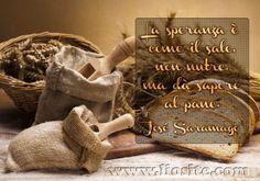 """José Saramago - La speranza è come il sale, [..]  Che saggezza in queste parole...  Da bambina c'era un detto sulla speranza, """"Chi vive di speranza, disperato muore."""" Eppure, senza speranze come si vive???  #JoséSaramago, #speranza, #vita, #sale, #sensodellavita, #CitazioniItaliane, #liosite, #ItalianQuotes, #visualTag, #GraphTag, #ImmaginiParlanti, #citazioniFotografiche,"""