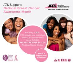 "For the month of October, National Breast Cancer Awareness Month, ATS will once again make a commitment to embrace the movement to promote awareness and raise funds for this important cause. For every ""Like"" ATS receives on a Facebook post about Breast Cancer Awareness during October, ATS will donate $1 to the American Cancer Society.  Check back on Wednesday, Oct. 1 for our first post and start liking and sharing!"