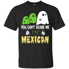 Halloween You can't scare me, i'm MEXICAN http://99promocode.com/products/halloween-you-cant-scare-me-im-mexican #Mens #womens #fashion