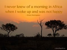 'I never knew of a morning in Africa when I woke up and was not happy' #quotes #inspirationalquotes
