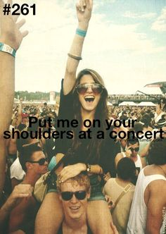 Being at a concert together is great- throw me on your shoulders and it's even greater!!