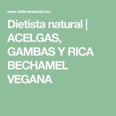 Dietista natural | ACELGAS, GAMBAS Y RICA BECHAMEL VEGANA