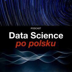 Data Science po polsku to nowy podcast na temat Data Science, analizy danych i analizy biznesowej.