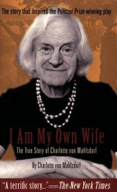I Am My Own Wife: The True Story of Charlotte von Mahlsdorf by Charlotte von Mahlsdorf. $9.31. Author: Charlotte von Mahlsdorf. 180 pages. Publisher: Cleis Press (August 31, 1995)