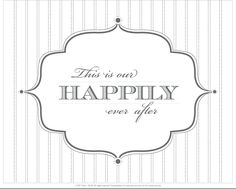 This is our happily ever after.  Visit source to download free print by Potter   Butler