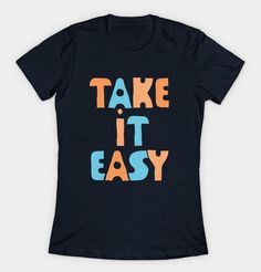Take It Easy (color version) T-Shirt Design by lents Typography design Color: Navy Take It Easy, Design Color, Cool Tees, Hoodies, Sweatshirts, Typography Design, Dress Outfits, Beachwear, Shirt Designs
