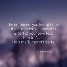 The emptiness you feel at times, the frustration, or loneliness is part of your own test. Turn to Allah, He is the Turner of Hearts. Imam Ali Quotes, Allah Quotes, Muslim Quotes, Quran Quotes, Hindi Quotes, Qoutes, Islamic Inspirational Quotes, Islamic Quotes, Frustration Quotes