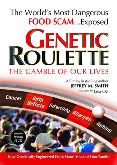 Genetic Roulette: The Gamble of Or Lives [documentary] When the US government ignored repeated warnings by its own scientists and allowed untested genetically modified (GM) crops into our environment and food supply, it was a gamble of unprecedented proportions. The health of all living things and all future generations were put at risk by an infant technology. Are you and your family on the wrong side of a bet?