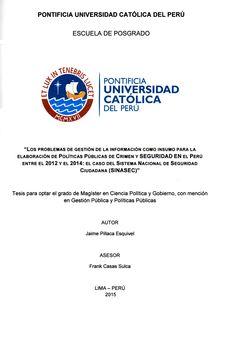 Los problemas de gestión de la información como insumo para la elaboración de políticas públicas de crimen y seguridad en el Perú entre el 2012 y el 2014 : el caso del Sistema Nacional de Seguridad Ciudadana (SINASEC)/ Jaime Pillaca Esquivel.(2015) / UA 697 P57