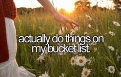 actually do things on my bucket list!