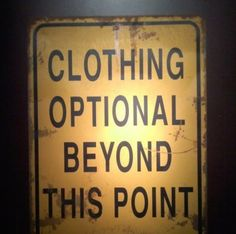 Clothing Optional Beyond This Point...for my walk in closet