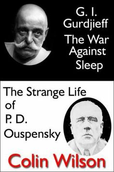 G.I. Gurdjieff: The War Against Sleep and The Strange Life of P.D. Ouspensky by Colin Wilson.