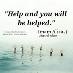 Help and you will be helped. Hazrat Ali Sayings, Imam Ali Quotes, Muslim Quotes, Religious Quotes, Spiritual Quotes, Love In Islam, Allah Love, Beautiful Islamic Quotes, Islamic Inspirational Quotes