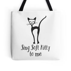 Sing Soft Kitty to me tote bag.Makes a great gift , or just treat yourself.