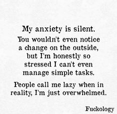 My is silent. You wouldn't even notice a change on the outside, but I'm honestly so I can't even manage simple tasks. In reality, I'm just overwhelmed. Quotes Mind, Quotes Thoughts, Smile Quotes, Mood Quotes, True Quotes, Positive Quotes, Wisdom Quotes, Quotes Quotes, Feeling Frustrated Quotes