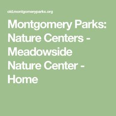 Montgomery Parks: Nature Centers - Meadowside Nature Center - Home