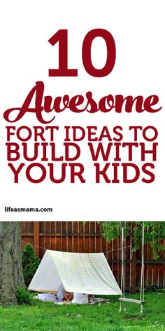 10 Awesome Fort Ideas To Build With Your Kids!