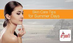Few Skin Care Tips for Summer Days  http://www.drpaulsonline.com/skin-care-tips-for-summer/