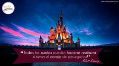 """""""Todos tus sueños pueden hacerse realidad si tienes el coraje de perseguirlos.""""  - Walt Disney"""