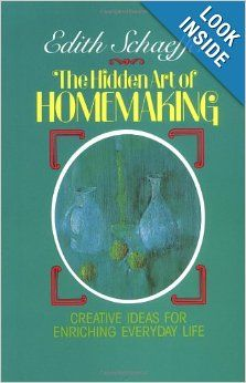 The Hidden Art of Homemaking: Edith Schaeffer,   The author reveals the many opportunities for artistic expression that can be found in ordinary, everyday life.