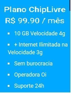 Plano ChipLivre  R$ 99.90 / mês    www.chiplivre.com/cadastro/livre1