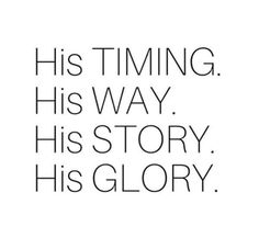 His Timing. His Story. His Glory. Hes in control so let go and let God take of everything for you Bible Verses Quotes, Bible Scriptures, Faith Quotes, Wisdom Scripture, Bible Encouragement, Jesus Bible, Quotes About God, Quotes To Live By, Christian Quotes