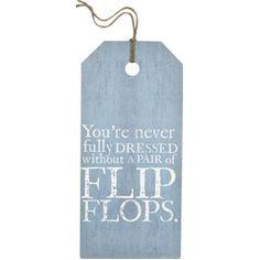 Look what I found on 'Flip Flops' Tag Sign I Love The Beach, Dorm Life, Hang Tags, Corporate Gifts, Flip Flops, Encouragement, Give It To Me, Inspirational Quotes, Wisdom