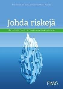 Johda riskejä : käytännön opas yrityksen riskienhallintaan / Ilmonen Ilkka et al. Toinen laitos