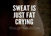Sweat is just fat crying..