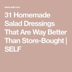 31 Homemade Salad Dressings That Are Way Better Than Store-Bought | SELF