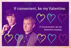 Happy Valentine's, Sherlockians! I love this whole fandom, and our victimized, unbelievably cranky ways. I think we're the most easily annoyed, and also the most annoying fandom ever. And we like it! Love you guys.