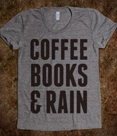this t-shirt describes my perfect day. coffee, books and rain.