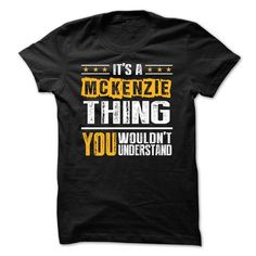 Its a MCKENZIE Thing BA002 - #gifts #gifts for guys. CHECKOUT => https://www.sunfrog.com/Names/Its-a-MCKENZIE-Thing-BA002.html?68278