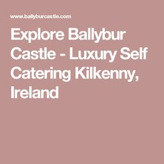 Explore Ballybur Castle - Luxury Self Catering Kilkenny, Ireland