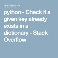python - Check if a given key already exists in a dictionary - Stack Overflow
