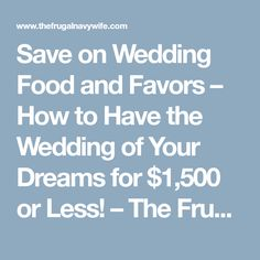Save on Wedding Food and Favors – How to Have the Wedding of Your Dreams for $1,500 or Less! – The Frugal Navy Wife
